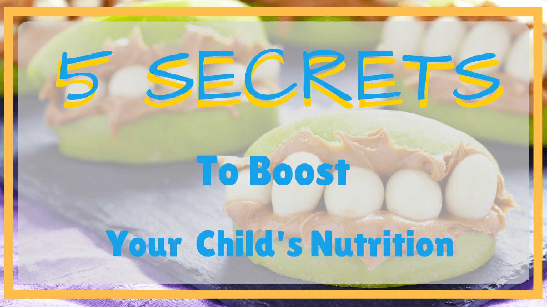 5  Secrets to Boost Your Child's Nutrition