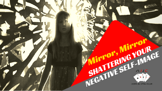 Mirror, Mirror: Shattering Your Negative Self Image